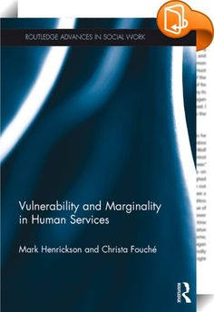 Vulnerability and Marginality in Human Services    :  Vulnerability has traditionally been conceived as a dichotomised status, where an individual by reason of a personal characteristic is classified as vulnerable or not. However, vulnerability is not static, and most, if not all, people are vulnerable at some time in their lives. Similarly, marginality is a social construct linked to power and control. Marginalised populations are relegated to the perimeters of power by legal and poli...