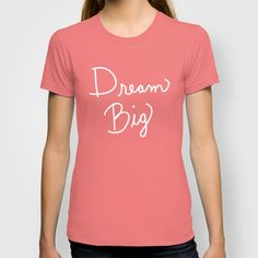 Dream Big T-shirt by Lisa Argyropoulos