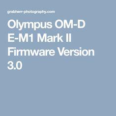 Olympus OM-D E-M1 Mark II Firmware Version 3.0 Olympus, Om, Photography, Data Processing, Sensitivity, Photograph, Fotografie, Fotografia, Photoshoot