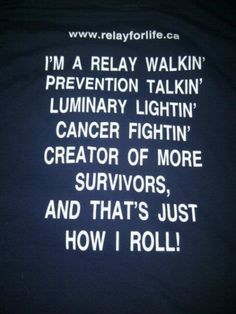 Inspiration. I'm a Relay walkin' Prevention talkin' Luminary lightin' Cancer fightin' Creator or more Survivors. And that's just how I roll. <3