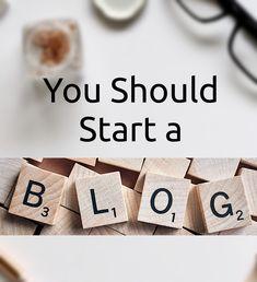 You Should Start a Blog