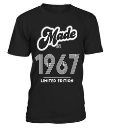 Made in 1967 Limited Edition Funny Birthday Shirt - Limited Edition