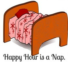 You know you are old when happy hour is a nap.