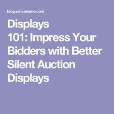 Displays 101: Impress Your Bidders with Better Silent Auction Displays