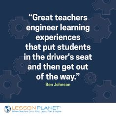 """Great teachers engineer learning experiences that put students in the driver's seat and then get out of the way."" ~ Ben Johnson #teaching #education #quote"