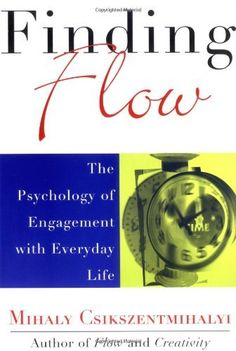 Finding Flow: The Psychology Of Engagement With Everyday Life by Mihaly Csikszentmihalyi