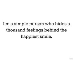 Me - INTJ - I'm a simple person who hides a thousand feelings behind the happiest smile.