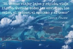 """""""If you want to travel far and fast, travel light. Take off all envy, jealousy, resentment, selfishness and fear"""" Cesare Pavese Travel Light, Jealousy, Envy, Inspirational Travel Quotes, Passport, Wanderlust, Blind"""