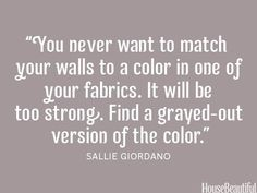 Never match fabric and wall color, choose a softer shade! housebeautiful.com #wall_color #painting #designer_quotes #decorating