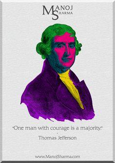 "Thomas Jefferson - Manoj Sharma    ""One man with courage is a majority."""