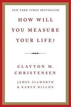Read How Will You Measure Your Life? Online by Clayton M. Christensen, James Allworth, and Karen Dillon Free Reading, Reading Lists, Book Lists, Reading Resources, Reading Room, Book Of Life, The Book, Good Books, Books To Read