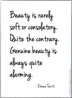 """Genuine beauty is quite alarming"" -Donna Tartt"