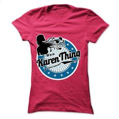 KAREN THING Shirt - #womens tee #hoodie with sayings. I WANT THIS => https://www.sunfrog.com/Names/KAREN-THING-Shirt-Ladies.html?68278
