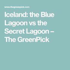 Iceland: the Blue Lagoon vs the Secret Lagoon – The GreenPick