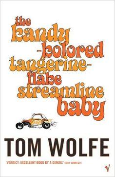 Kandy-kolored Tangerine-flake Streamline Baby: Amazon.co.uk: Tom Wolfe: 9780099479383: Books