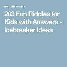 203 Fun Riddles for Kids with Answers - Icebreaker Ideas