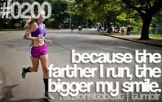 Because the farther I run, the bigger my smile. This is so true!!