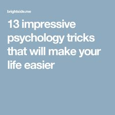 13 impressive psychology tricks that will make your life easier