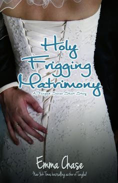 Holy Frigging Matrimony - A Tangled Series Short Story (Tangled, #1.5) by Emma Chase — Reviews, Discussion, Bookclubs, Lists