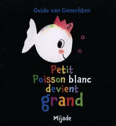 Petit poisson blanc devient grand - Guido Van Genechten - Amazon.fr - Livres