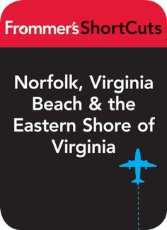 Norfolk, Virginia Beach and the Eastern Shore of Virginia: Frommer's ShortCuts . $4.24