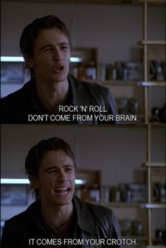 James Franco from Freaks and Geeks. This is the best line. ever. Hahahahahaha
