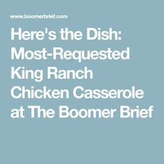 Here's the Dish: Most-Requested King Ranch Chicken Casserole at The Boomer Brief King Ranch Chicken Casserole, Mexican Food Recipes, Mexican Dinners, The Dish, Entrees, Chicken Recipes, Easy Meals, Dishes, Casseroles
