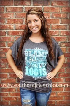 Blame It All On My Roots Tee $44.99!