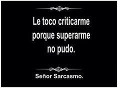 Le tocó criticarme porque superarme no pudo #sarcasmo #frases http://www.gorditosenlucha.com/