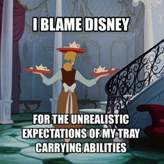 I blame Disney for the unrealistic expectations of my tray carrying abilities.