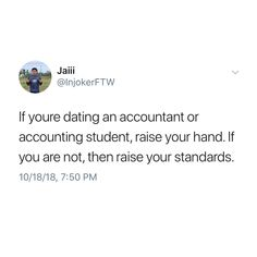 If you're dating an accountant student, raise your hand. If you are not, then raise your standards. Learn Accounting, Accounting Student, Raise Your Standards, Free Education, Raise Your Hand, Finance, Dating, Inspirational Quotes, Learning