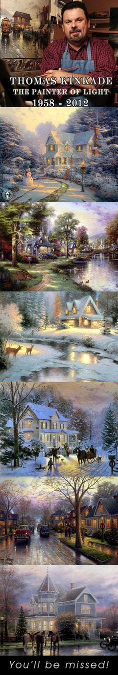 倫☜♥☞倫   Tribute to The Painter of Light, Thomas Kinkade.  You'll be missed...  Always had a happy place because of him.  ....♡♥♡♥♡♥Love★it