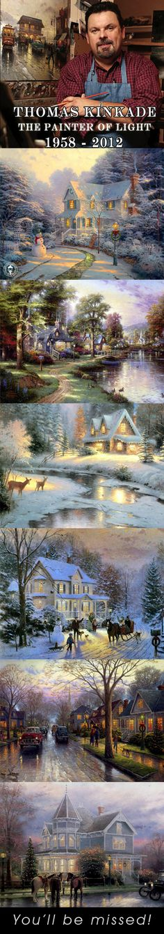 Tribute to The Painter of Light, Thomas Kinkade. You'll be missed...