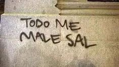 The Nicest Pictures: todo me male sal Words Quotes, Art Quotes, Sayings, Graffiti Quotes, Movie Quotes, Street Quotes, Mood Pics, Reaction Pictures, Dankest Memes