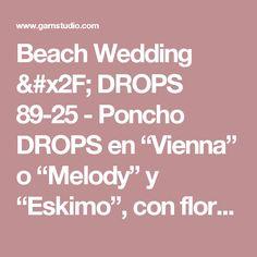 """Beach Wedding / DROPS 89-25 - Poncho DROPS en """"Vienna""""  o """"Melody"""" y """"Eskimo"""", con flores en ganchillo en """"Cotton Viscose"""". - Patrón gratuito de DROPS Design"""