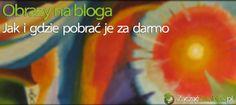 Obrazki na bloga – Szczegółowy poradnik jak i gdzie pobrać je za darmo | http://www.zaczac-zarabiac.pl/obrazki-na-bloga-jak-i-gdzie-pobrac-je-za-darmo/