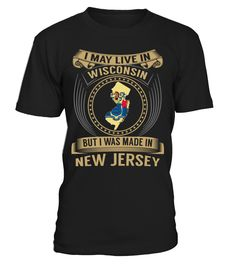 I May Live in Wisconsin But I Was Made in New Jersey State T-Shirt V3 #NewJerseyShirts