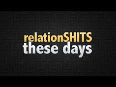 9. RelationSHITS These Days (+playlist)