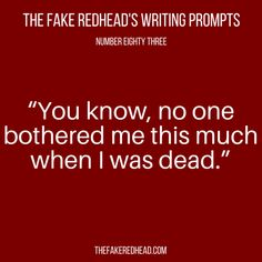 Writing Prompts No. – The Fake Redhead Writes Writing Prompts Funny, Book Prompts, Book Writing Tips, Dialogue Prompts, Creative Writing Prompts, Writing Words, Writing Quotes, Writing Help, Story Prompts