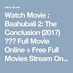 Watch Movie : Baahubali 2: The Conclusion (2017)  ✓⇒✠ Full Movie Online ÷ Free Full Movies Stream Online