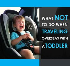 What NOT to do traveling overseas with a toddler. Lots of practical tips here.