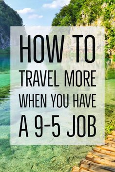 The Secret to Traveling More when you have a 9-5 Job. Learn to travel more even with a full time job.