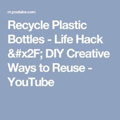 Recycle Plastic Bottles - Life Hack / DIY Creative Ways to Reuse - YouTube
