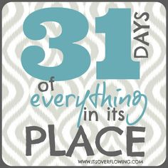I thought it'd be fun to challenge myself (and you) to 31 DAYS of Everything in its Place -- This series is going to be both practical and motivating!
