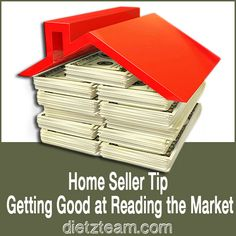 Home Seller Tips - Getting Good at Reading the Market  #YourFamilyRealtor