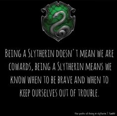 When everyone thinks Griffindors are the most brave, but really you know the truth. | 17 Incredibly Serious Slytherin Problems