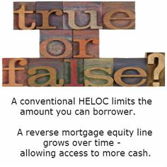 Both statements are true! The important difference is that the reverse mortgage equity line has no monthly mortgage payments - while a conventional equity line does.