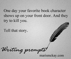 Prompt:  One day your favorite book character shows up on your front door. And they try to kill you. Tell that story.