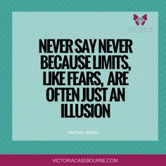 Never say never because limits, like fears, are often just an illusion. If you dream of starting a business which creates wealth and freedom in your life then head over to http://www.victoriacasebourne.com for free training, tips and daily inspiration to get you started and keep you on track.