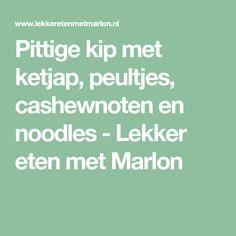 Pittige kip met ketjap, peultjes, cashewnoten en noodles - Lekker eten met Marlon